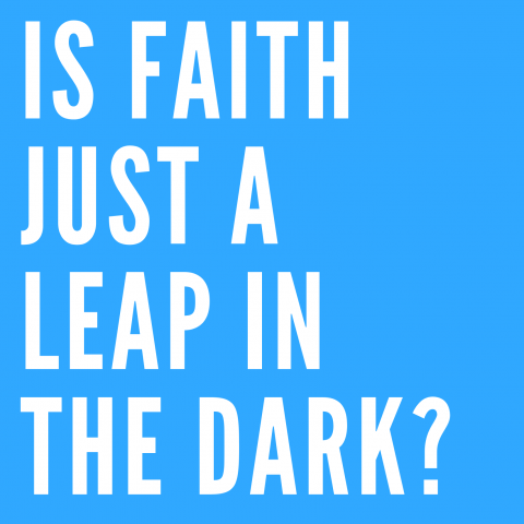 Is Faith Just A Leap In The Dark?