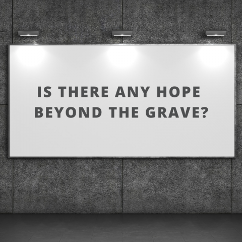Is there any hope beyond the grave?